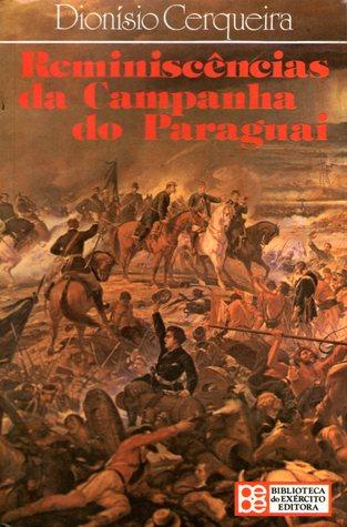 Reminiscências da Campanha do Paraguai - 1865-1870 Dionísio Cerqueira