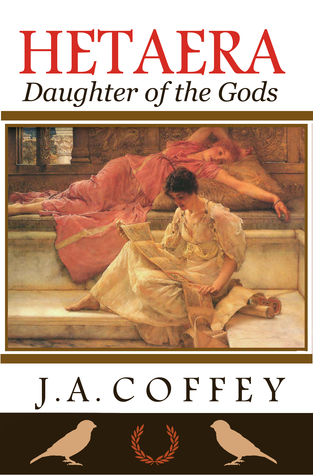 HETAERA: Daughter of the Gods  by  J.A. Coffey