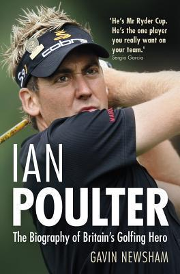 Ian Poulter: The Biography of Britains Golfing Hero  by  Gavin Newsham