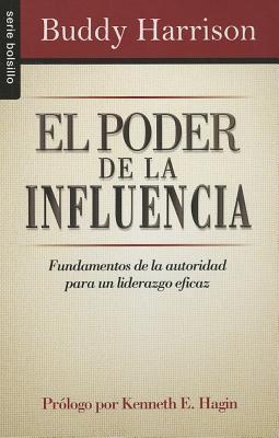 El Poder de la Influencia: Fundamentos de la Autoridad Para un Liderazgo Eficaz  by  David Harrison