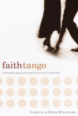 Faith Tango: A Liberating Approach to Spiritual Growth in Marriage  by  Carolyn Williford