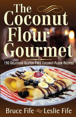 The Coconut Flour Gourmet: 150 Delicious Gluten-Free Coconut Flour Recipes  by  Bruce Fife
