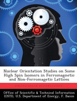 Nuclear Orientation Studies on Some High Spin Isomers in Ferromagnetic and Non-Ferromagetic Lattices  by  F. Bacon