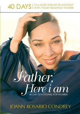 Father, Here I Am  by  Joann Condrey