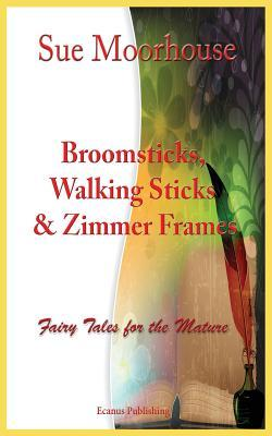 Broomsticks, Walking Sticks & Zimmer Frames  by  Sue  Moorhouse