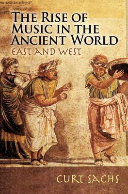 The Rise of Music in the Ancient World: East and West Curt Sachs