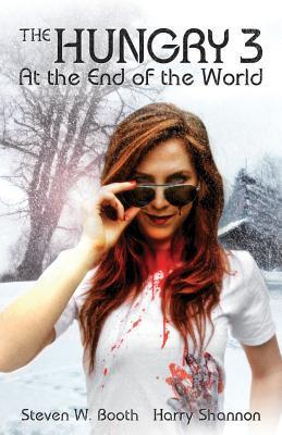 At the End of the World (The Hungry, #3) Steven W. Booth