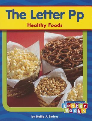 The Letter Pp: Healthy Foods Hollie J. Endres