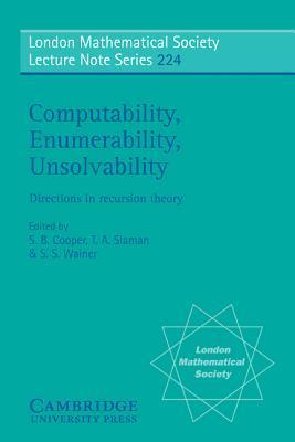 Computability, Enumerability, Unsolvability: Directions in Recursion Theory  by  S B Cooper