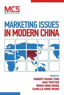 Marketing Issues in Modern China  by  Robert Guang Tian