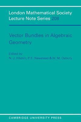 Vector Bundles in Algebraic Geometry N.J. Hitchin