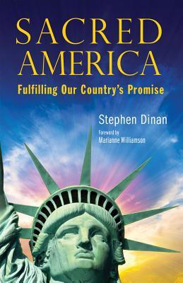 Sacred America: Fulfilling Our Countrys Promise Stephen Dinan