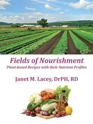 Fields of Nourishment: Plant-Based Recipes with Their Nutrient Profiles - Black&white Janet M. Lacey