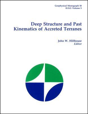 Deep Structure And Past Kinematics Of Accreted Terranes John W. Hillhouse