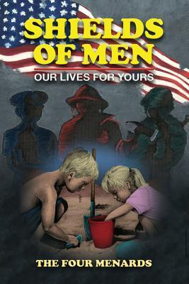 Shields of Men - Our Lives for Yours Michele R Menard