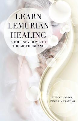 Learn Lemurian Healing: A Journey Home to the Motherland Tiffany Wardle