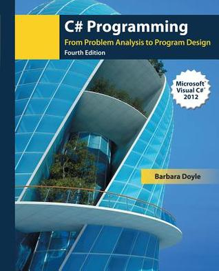 C# Programming: From Problem Analysis to Program Design Barbara Doyle