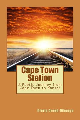 Cape Town Station: A Poetic Journey from Cape Town to Kansas Gloria Creed-Dikeogu