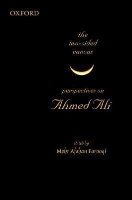 The Two-Sided Canvas: Perspectives on Ahmed Ali  by  Mehr Afshan Farooqi