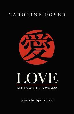 Love with a Western Woman: A Guide for Japanese Men Caroline Pover