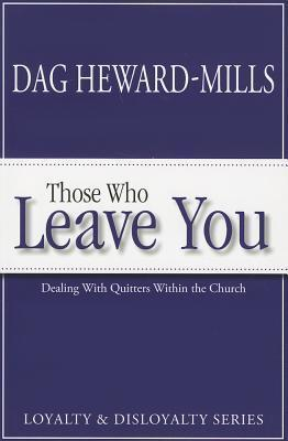 Those Who Leave You: Dealing with Quitters Within the Church Dag Heward-Mills