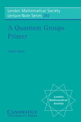 A Quantum Groups Primer Shahn Majid