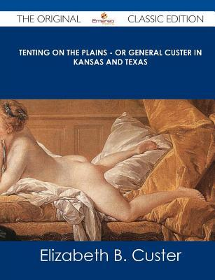 Tenting on the Plains - Or General Custer in Kansas and Texas  by  Elizabeth Bacon Custer