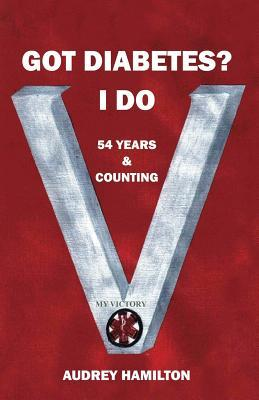 Got Diabetes? I Do: 54 Years & Counting  by  Audrey Hamilton