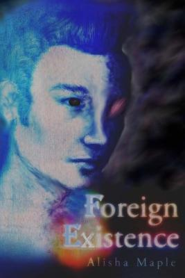 Foreign Existence  by  Alisha Maple