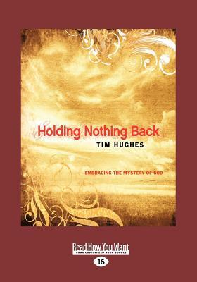 Holding Nothing Back: Embracing the Mystery of God (Large Print 16pt) Tim Hughes