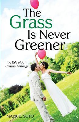 The Grass Is Never Greener Mark E. Soto