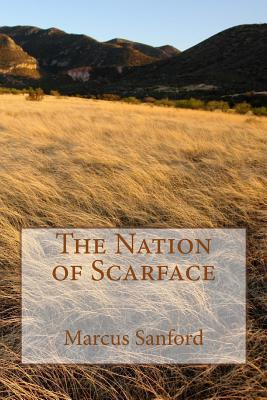 The Nation of Scarface: Based on a Blackfoot Pre-Historic Legend Marcus Sanford