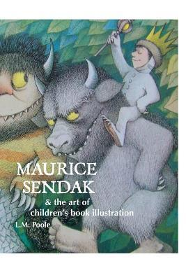 Maurice Sendak and the Art of Childrens Book Illustration  by  L M Poole