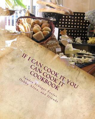 If I Can Cook It You Can Cook It Cookbook: It Doesnt Get Easier Than This Debby L. Alten