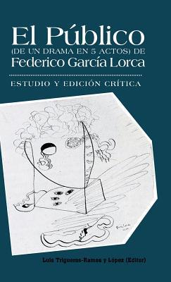 El Publico (de Un Drama En 5 Actos) de Federico Garcia Lorca: Estudio y Edicion Critica.  by  Luis Trigueros-Ramos y Lopez