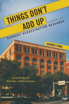 Things Dont Add Up: A Novel of Kennedy Assassination Research  by  Dennis Ford