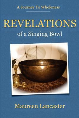 Revelations of a Singing Bowl  by  Maureen Lancaster