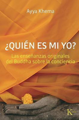 ¿Quién es mi yo?: Las enseñanzas originales del Buddha sobre la conciencia  by  Ayya Khema