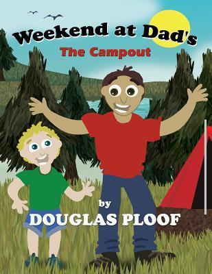Weekend at Dads: The Campout  by  Douglas Ploof