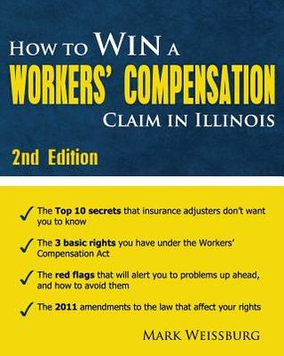 How to Win a Workers Compensation Claim in Illinois, 2nd Edition  by  Mark Weissburg