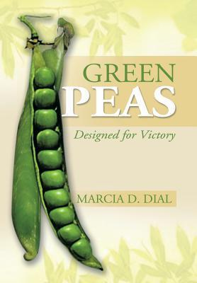Green Peas: Designed for Victory Marcia D. Dial