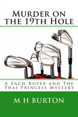 Murder on the 19th Hole: A Zach Roper and the Thai Princess Mystery M.H. Burton