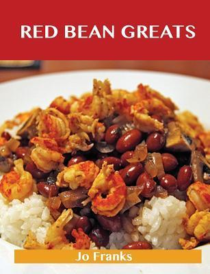Red Bean Greats: Delicious Red Bean Recipes, the Top 55 Red Bean Recipes  by  Jo Franks