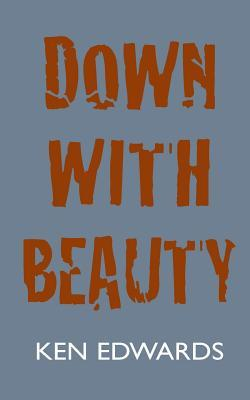 Down with Beauty  by  Ken Edwards