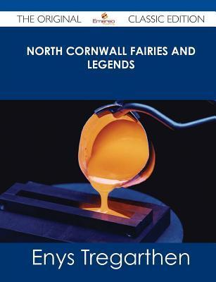 North Cornwall Fairies and Legends - The Original Classic Edition  by  Enys Tregarthen