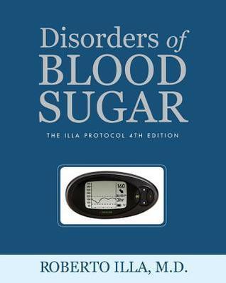 Disorders of Blood Sugar: The Illa Protocol 4th Edition Roberto Victor Illa