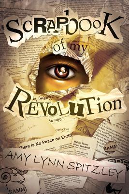 Scrapbook of My Revolution  by  Amy Lynn Spitzley
