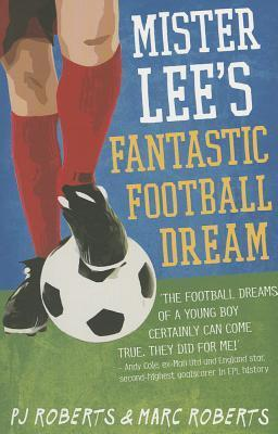 Mister Lees Fantastic Football Dream P.J.  Roberts