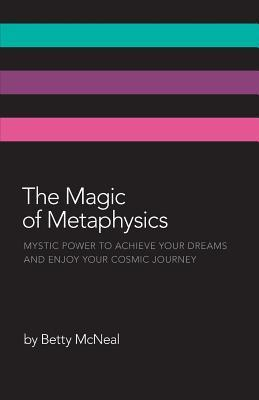 The Magic of Metaphysics Betty McNeal