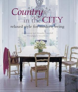 Country in the City: Relaxed Style for Modern Living Liz Bauwens